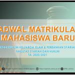 JADWAL MATRIKULASI MAHASISWA BARU FAKULTAS SYARIAH DAN HUKUM TA. 2020/2021